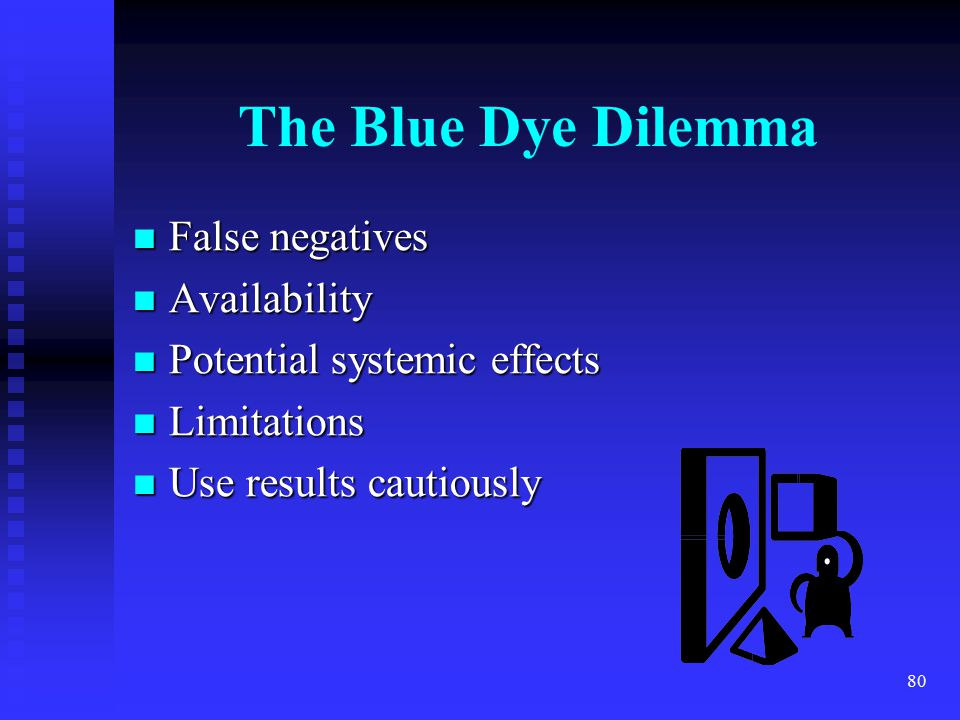 The Blue Dye Dilemma False negatives Availability
