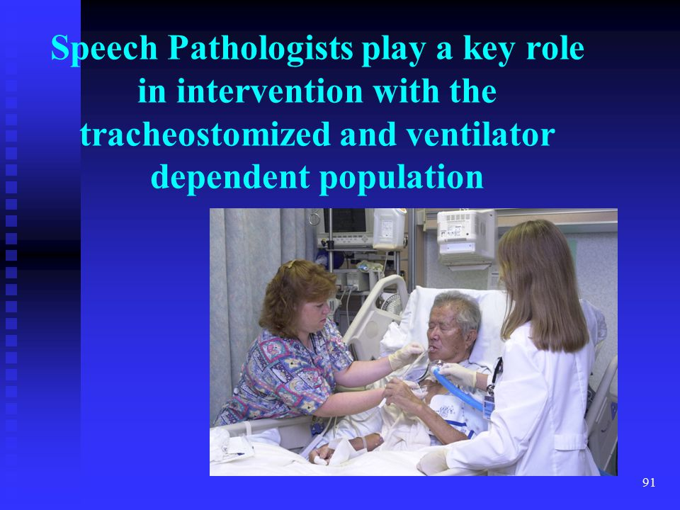Speech Pathologists play a key role in intervention with the tracheostomized and ventilator dependent population