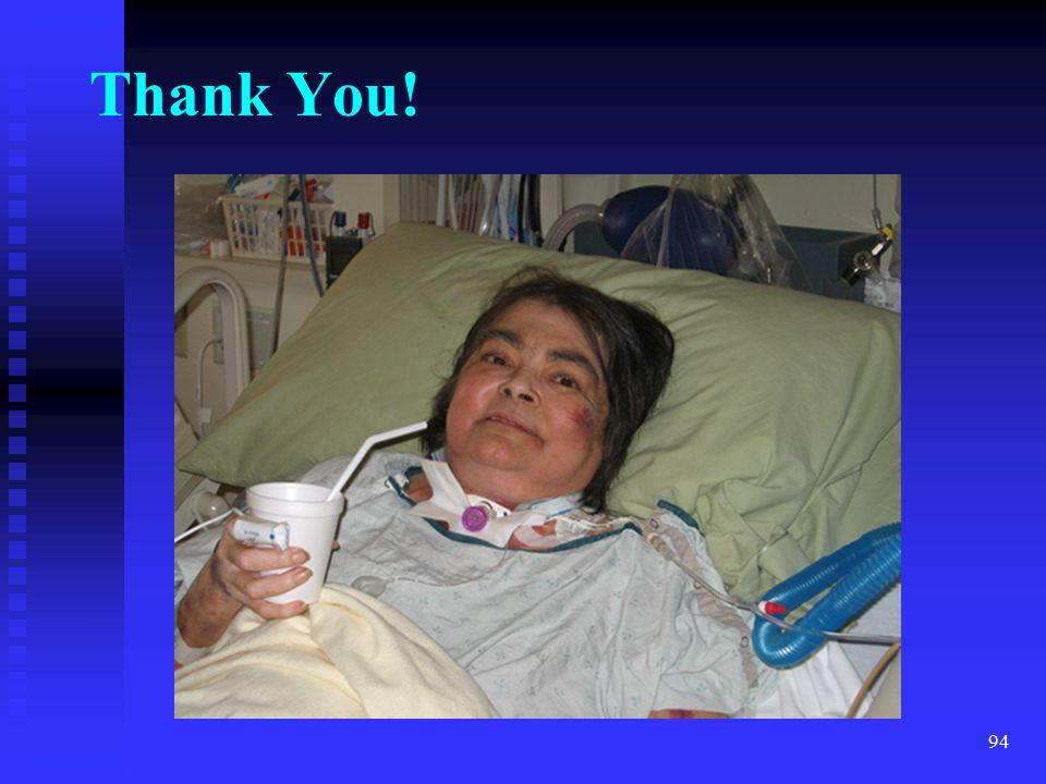 Thank You! I thank you for your time and interest in this wonderful, amazing and at times challenging patient population.