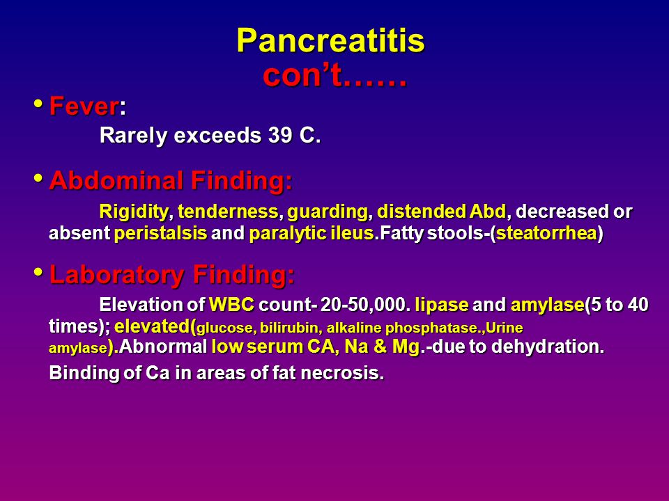 Pancreatitis con't…… Fever: Rarely exceeds 39 C.