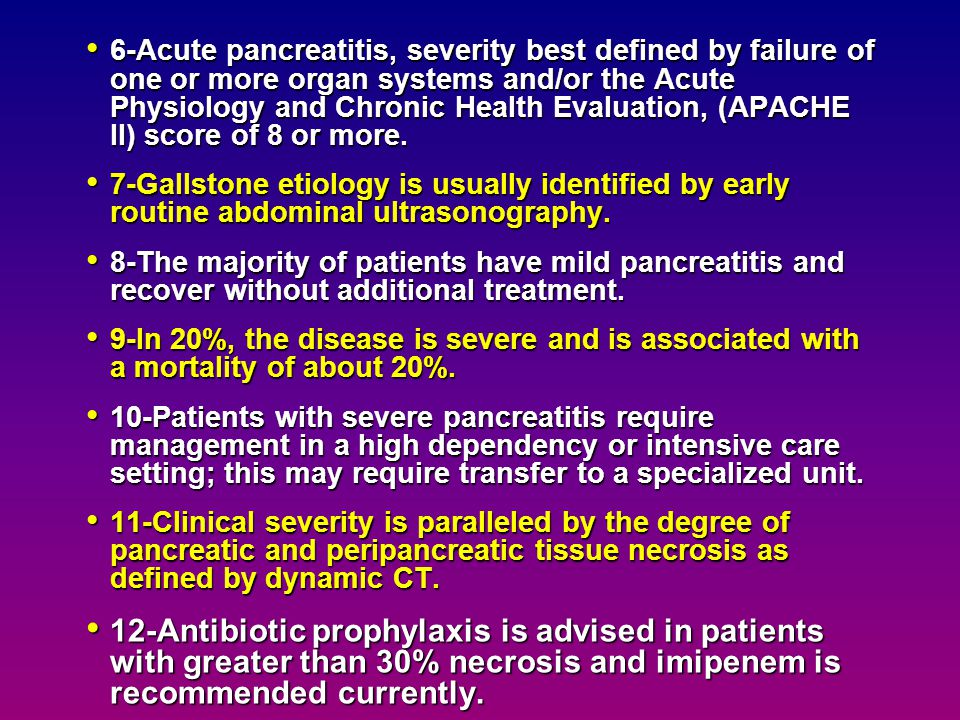 6-Acute pancreatitis, severity best defined by failure of one or more organ systems and/or the Acute Physiology and Chronic Health Evaluation, (APACHE II) score of 8 or more.