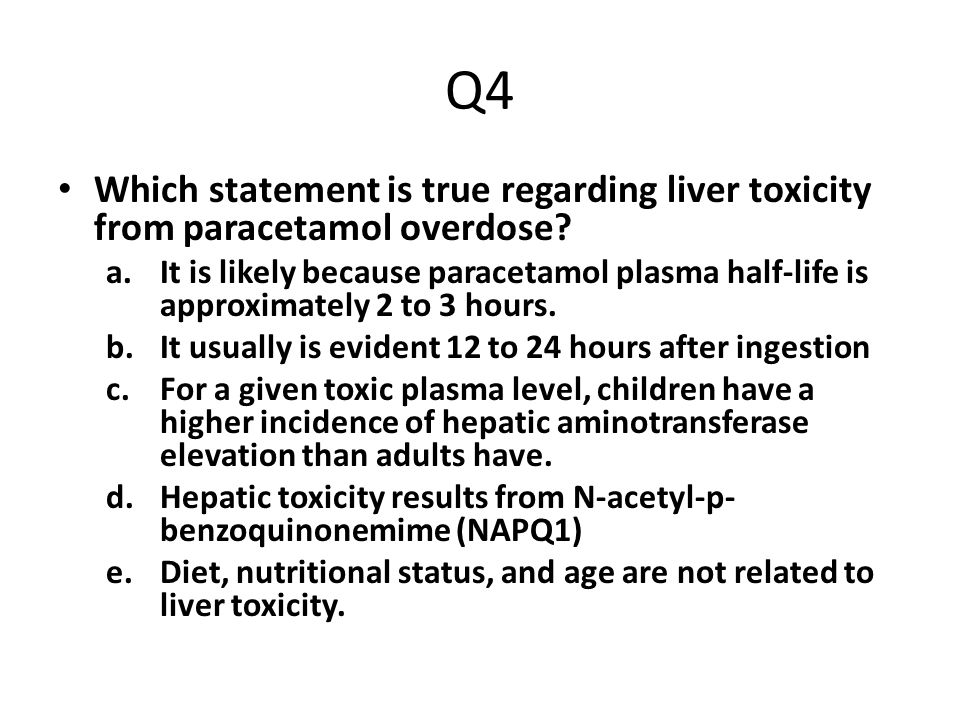 Q4 Which statement is true regarding liver toxicity from paracetamol overdose