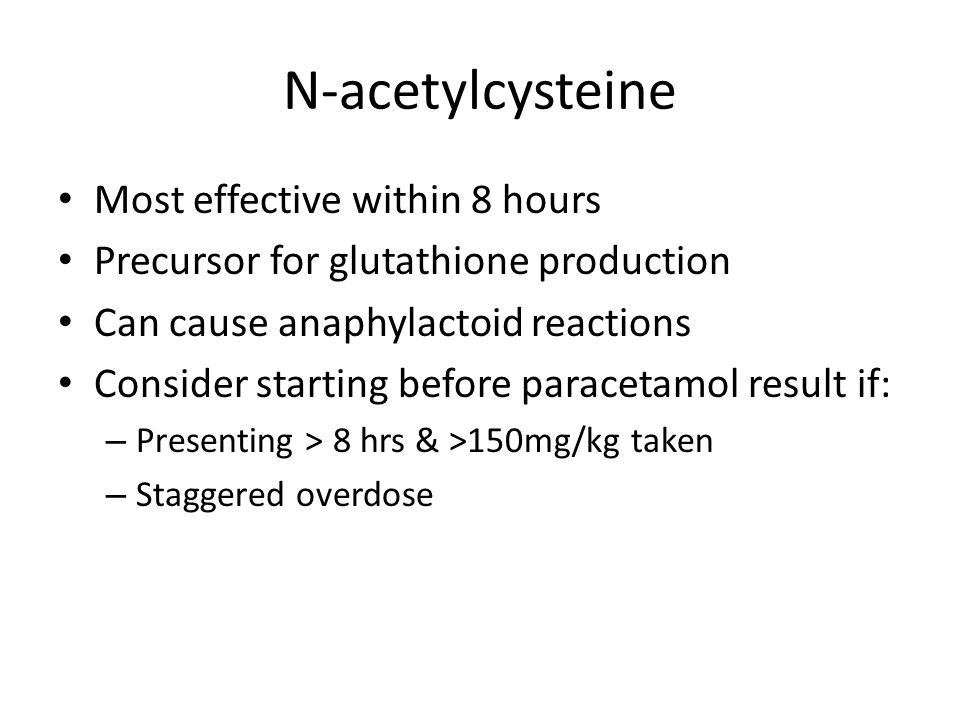 N-acetylcysteine Most effective within 8 hours