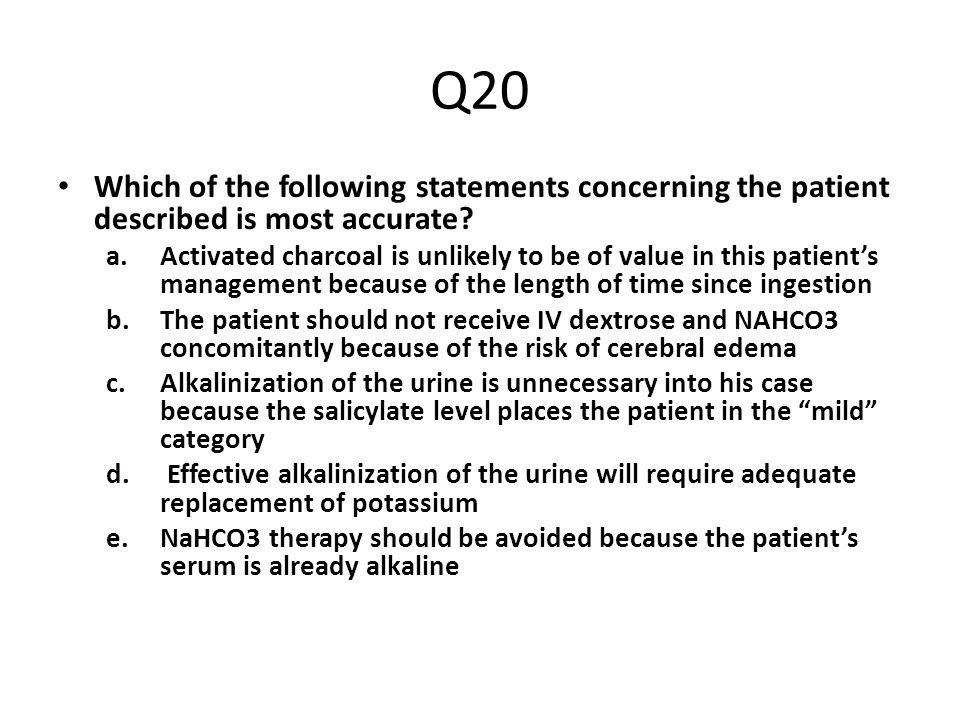 Q20 Which of the following statements concerning the patient described is most accurate
