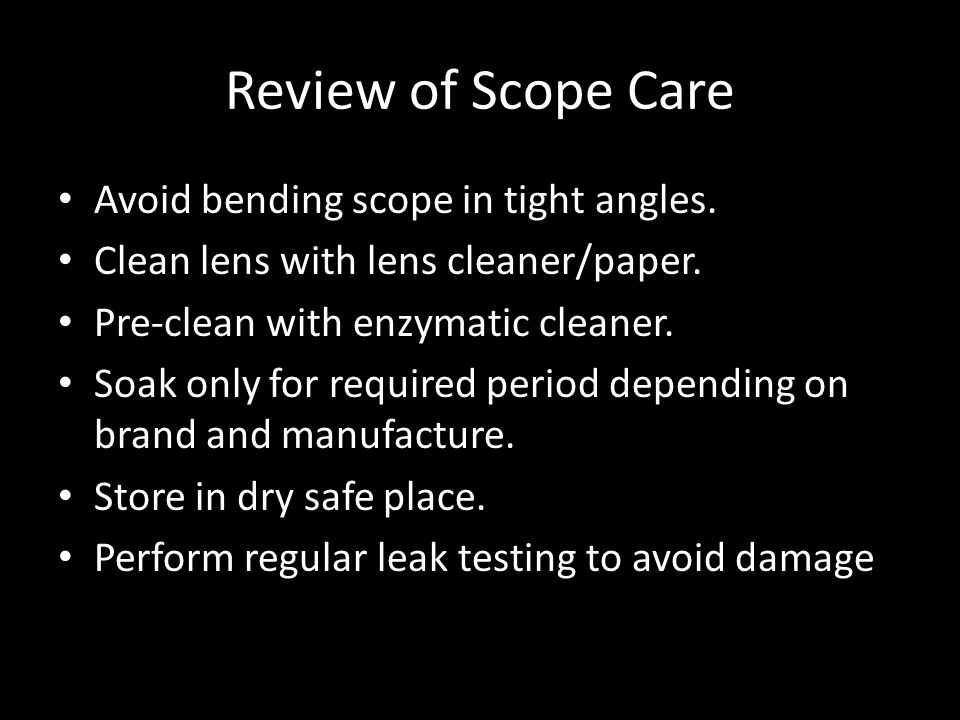 Review of Scope Care Avoid bending scope in tight angles.