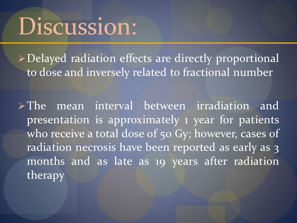 Discussion: Delayed radiation effects are directly proportional to dose and inversely related to fractional number.