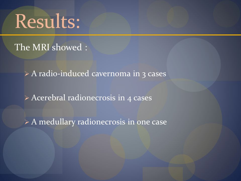 Results: The MRI showed : A radio-induced cavernoma in 3 cases