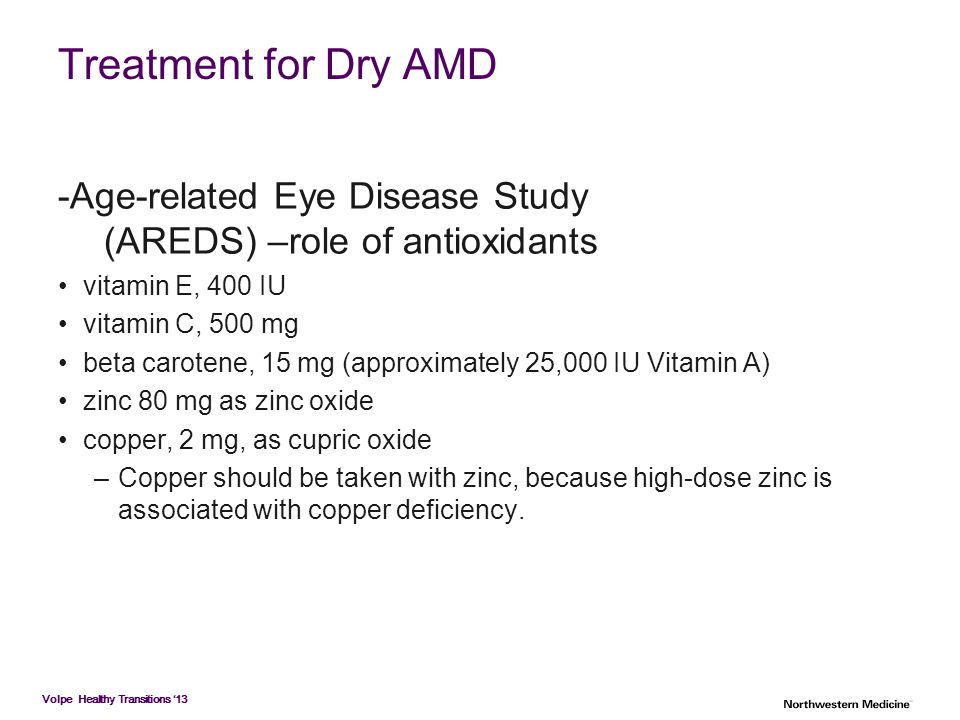 Treatment for Dry AMD -Age-related Eye Disease Study (AREDS) –role of antioxidants. vitamin E, 400 IU.