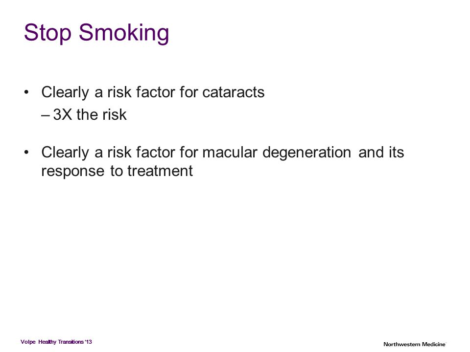 Stop Smoking Clearly a risk factor for cataracts 3X the risk