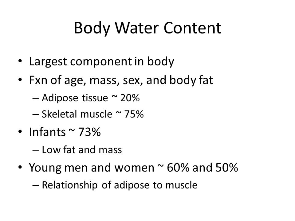 Body Water Content Largest component in body