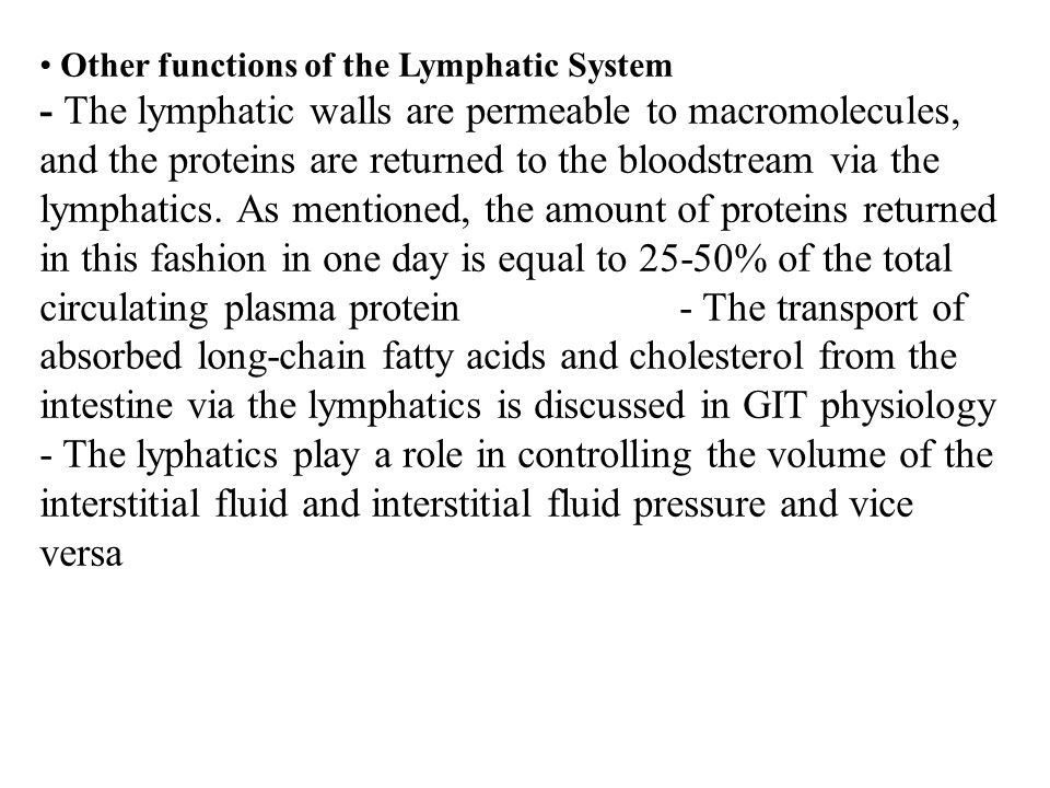 Other functions of the Lymphatic System - The lymphatic walls are permeable to macromolecules, and the proteins are returned to the bloodstream via the lymphatics.