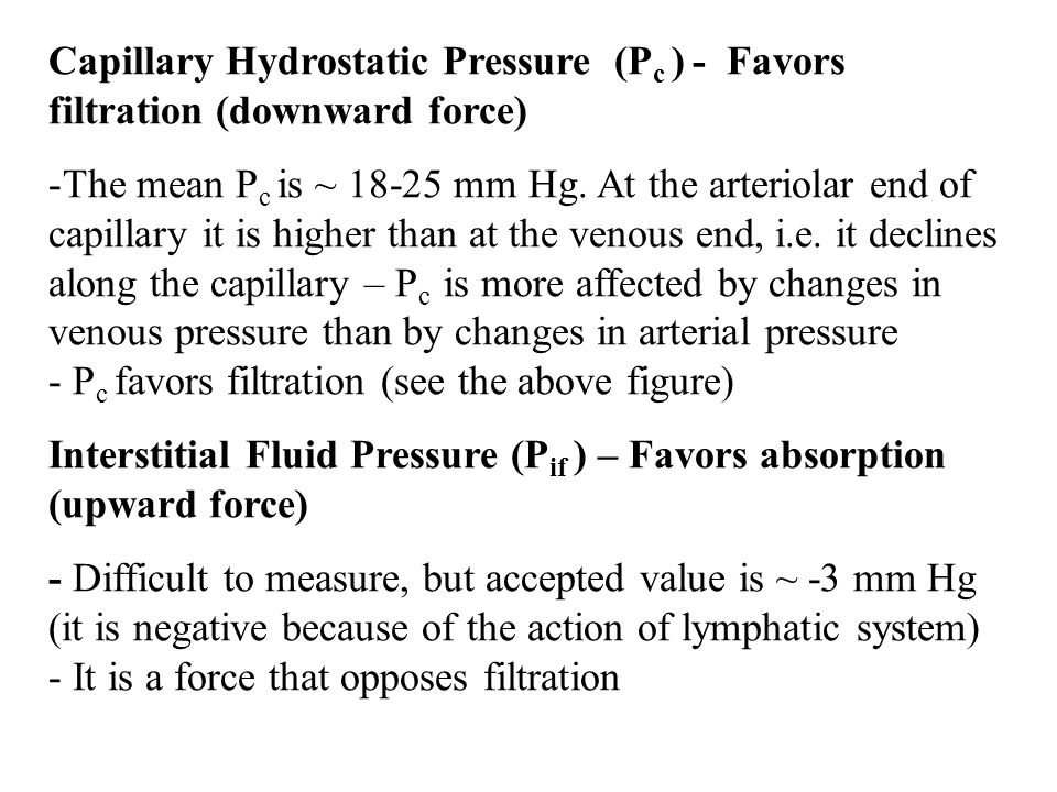 Capillary Hydrostatic Pressure (Pc ) - Favors filtration (downward force)