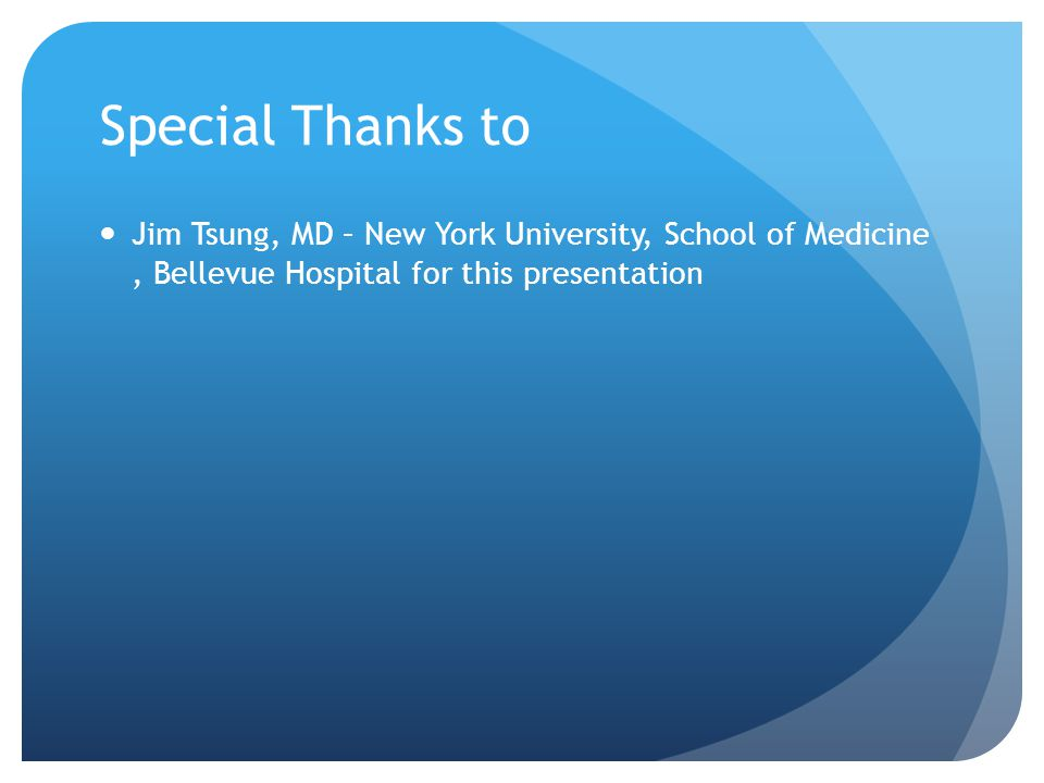 Special Thanks to Jim Tsung, MD – New York University, School of Medicine , Bellevue Hospital for this presentation.