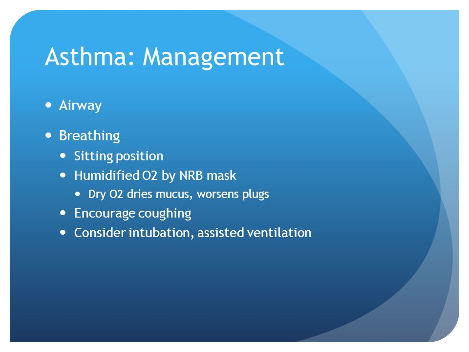 Asthma: Management Airway Breathing Sitting position