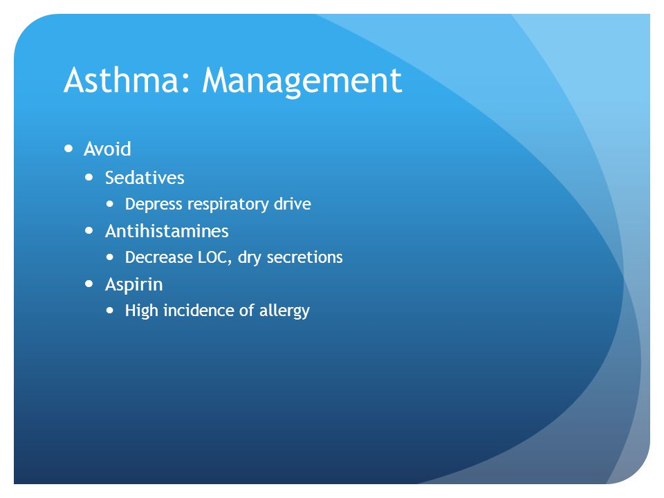 Asthma: Management Avoid Sedatives Antihistamines Aspirin