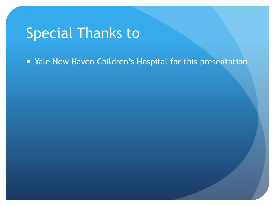 Special Thanks to Yale New Haven Children's Hospital for this presentation