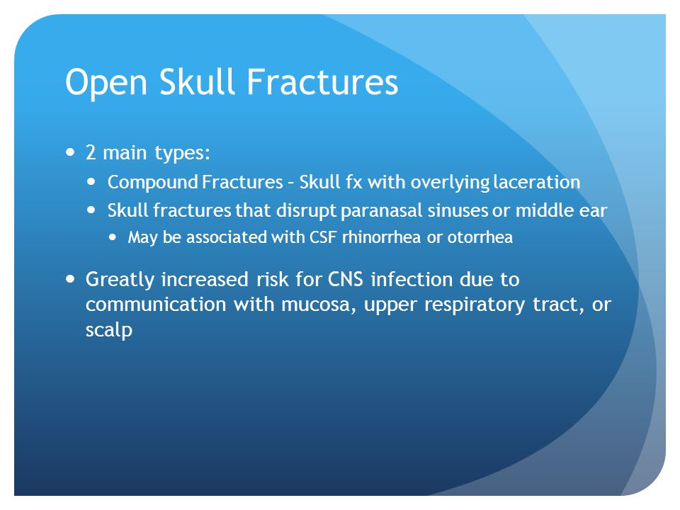 Open Skull Fractures 2 main types: