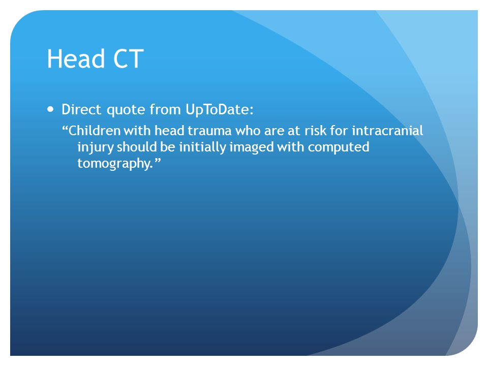 Head CT Direct quote from UpToDate: