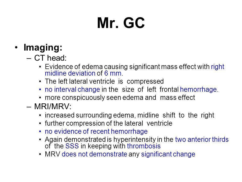 Mr. GC Imaging: CT head: MRI/MRV: