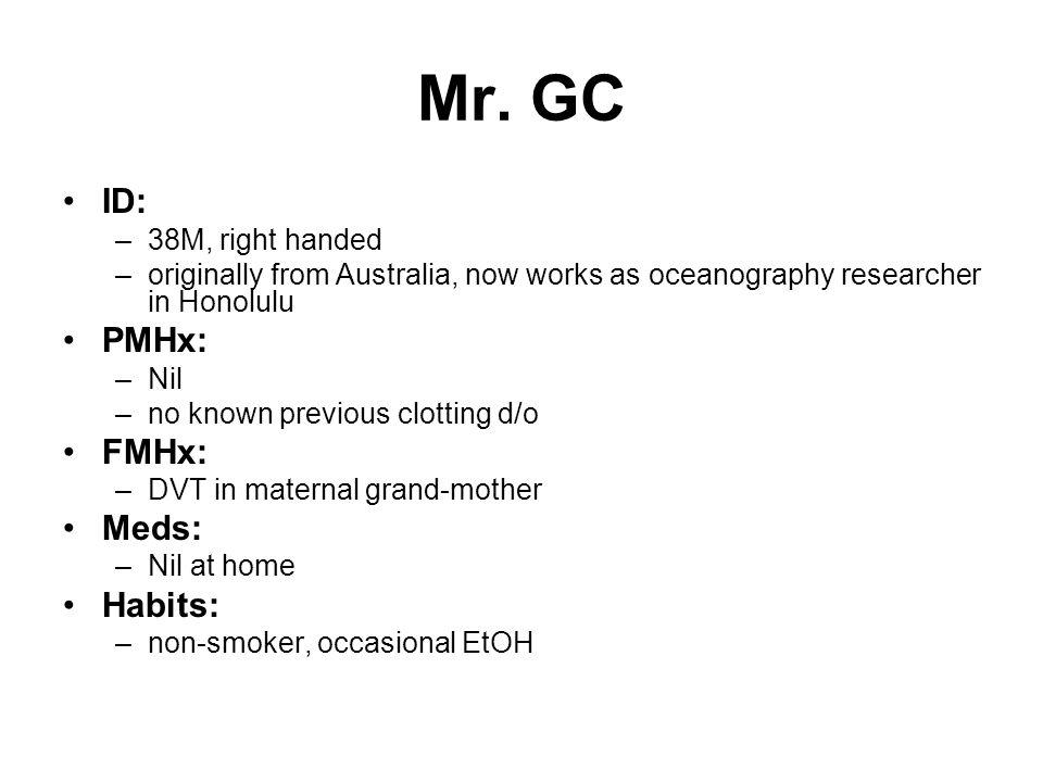 Mr. GC ID: PMHx: FMHx: Meds: Habits: 38M, right handed