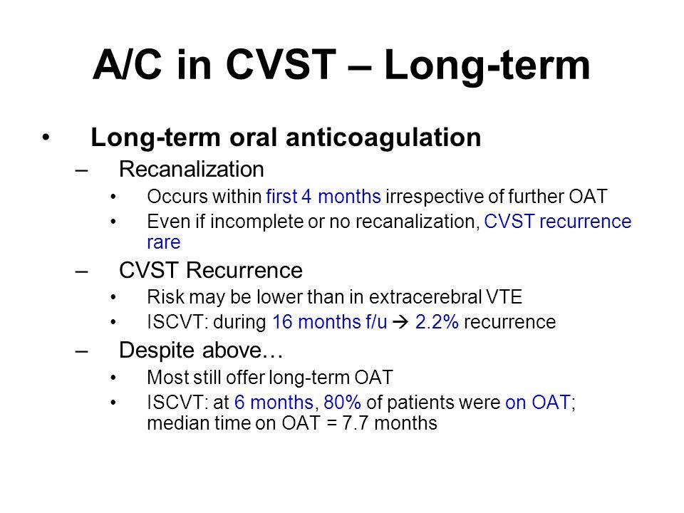 A/C in CVST – Long-term Long-term oral anticoagulation Recanalization