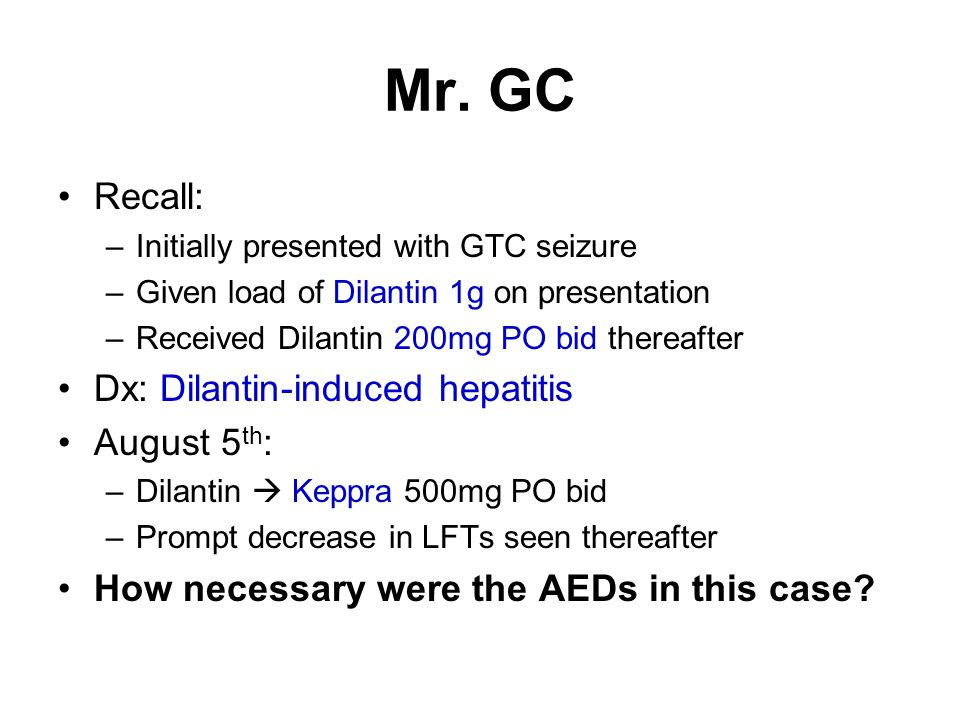 Mr. GC Recall: Dx: Dilantin-induced hepatitis August 5th: