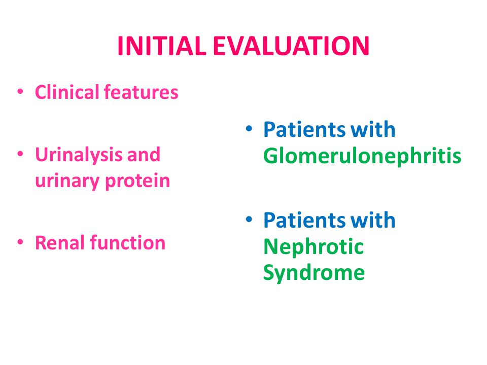 INITIAL EVALUATION Patients with Glomerulonephritis