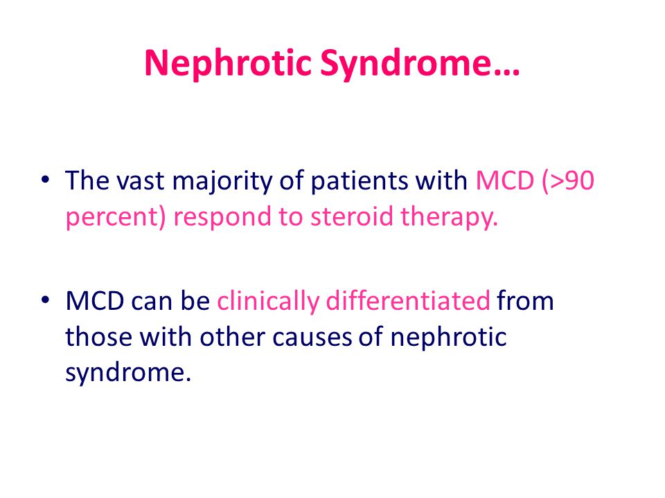 Nephrotic Syndrome… The vast majority of patients with MCD (>90 percent) respond to steroid therapy.