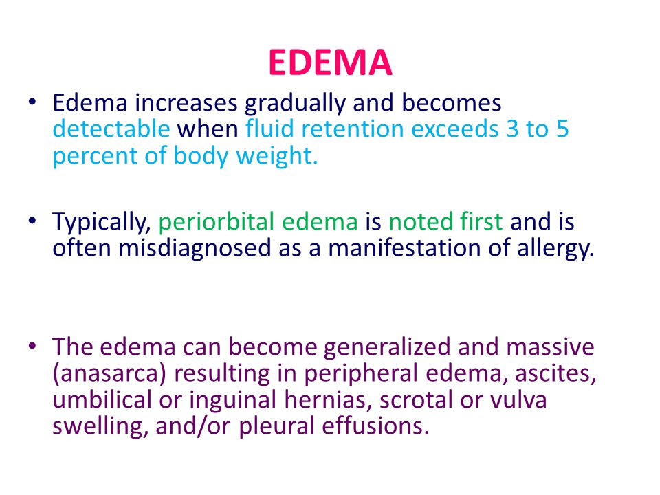 EDEMA Edema increases gradually and becomes detectable when fluid retention exceeds 3 to 5 percent of body weight.