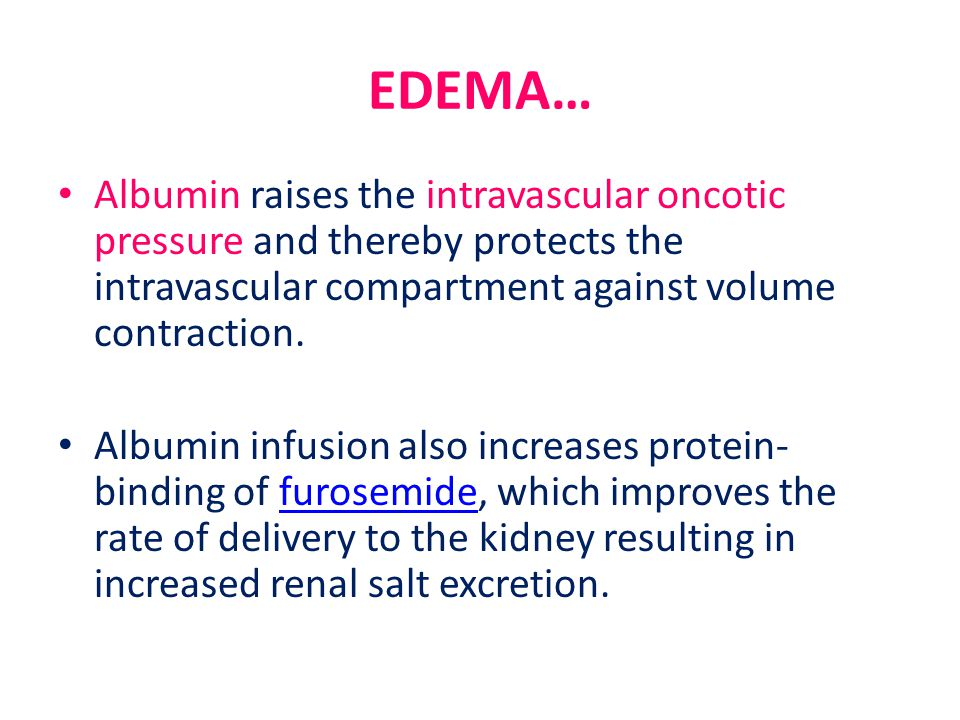 EDEMA… Albumin raises the intravascular oncotic pressure and thereby protects the intravascular compartment against volume contraction.
