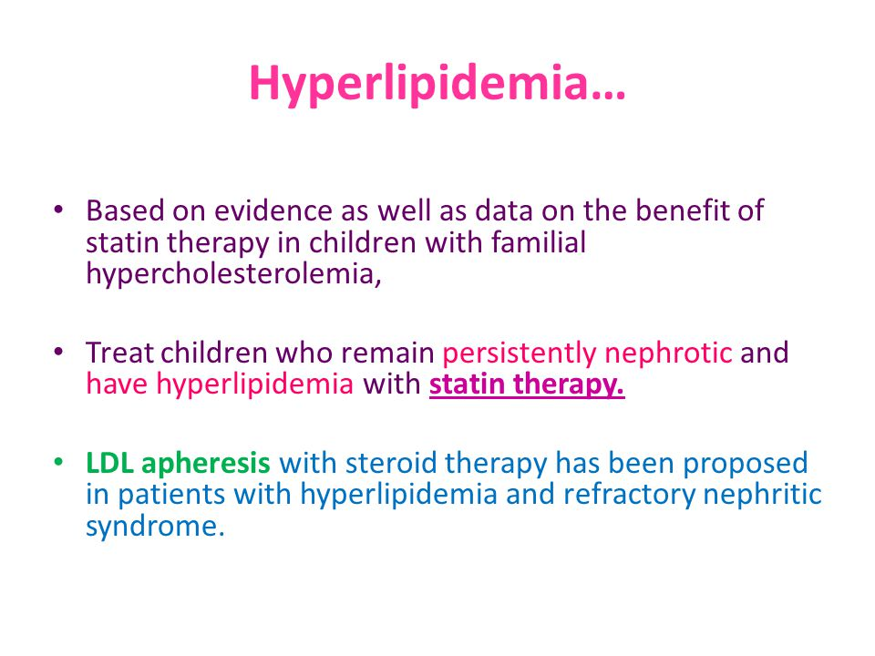 Hyperlipidemia… Based on evidence as well as data on the benefit of statin therapy in children with familial hypercholesterolemia,