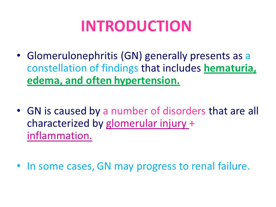 INTRODUCTION Glomerulonephritis (GN) generally presents as a constellation of findings that includes hematuria, edema, and often hypertension.