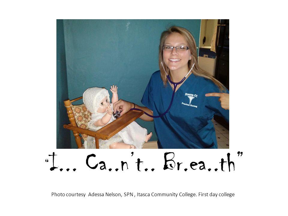I... Ca..n't.. Br.ea..th Photo courtesy Adessa Nelson, SPN , Itasca Community College.