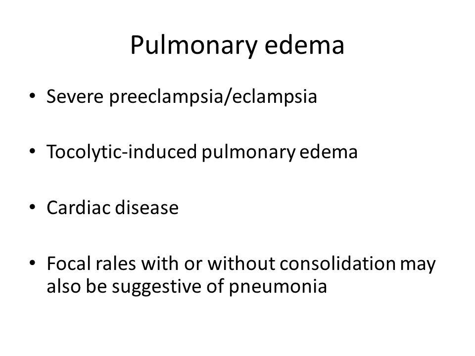 Pulmonary edema Severe preeclampsia/eclampsia