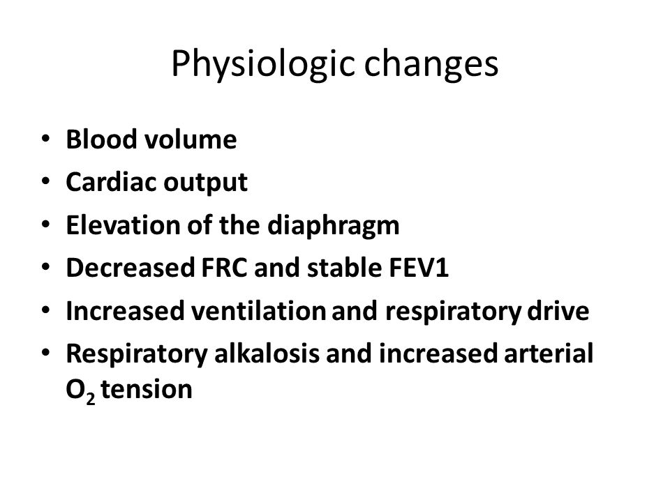 Physiologic changes Blood volume Cardiac output