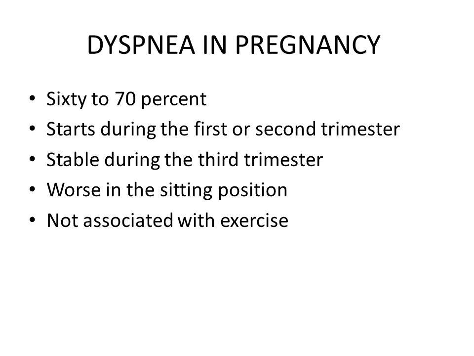 DYSPNEA IN PREGNANCY Sixty to 70 percent