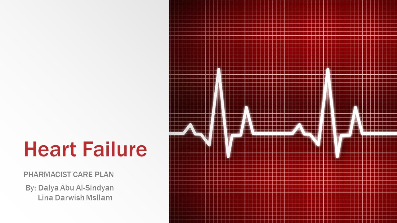 Heart Failure pharmacist care plan By: Dalya Abu Al-Sindyan