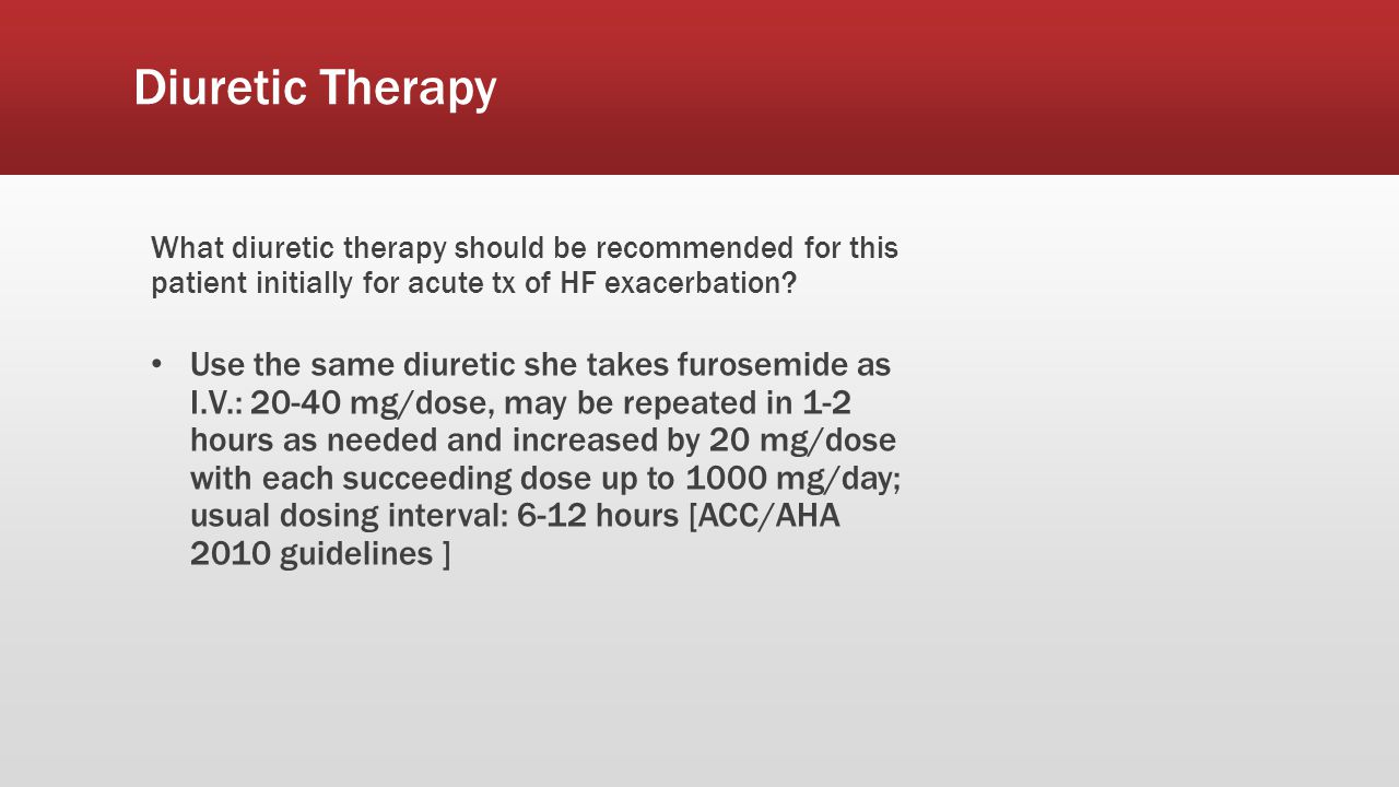 Diuretic Therapy What diuretic therapy should be recommended for this patient initially for acute tx of HF exacerbation