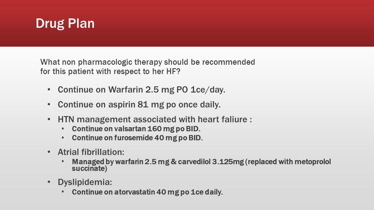Drug Plan Continue on Warfarin 2.5 mg PO 1ce/day.
