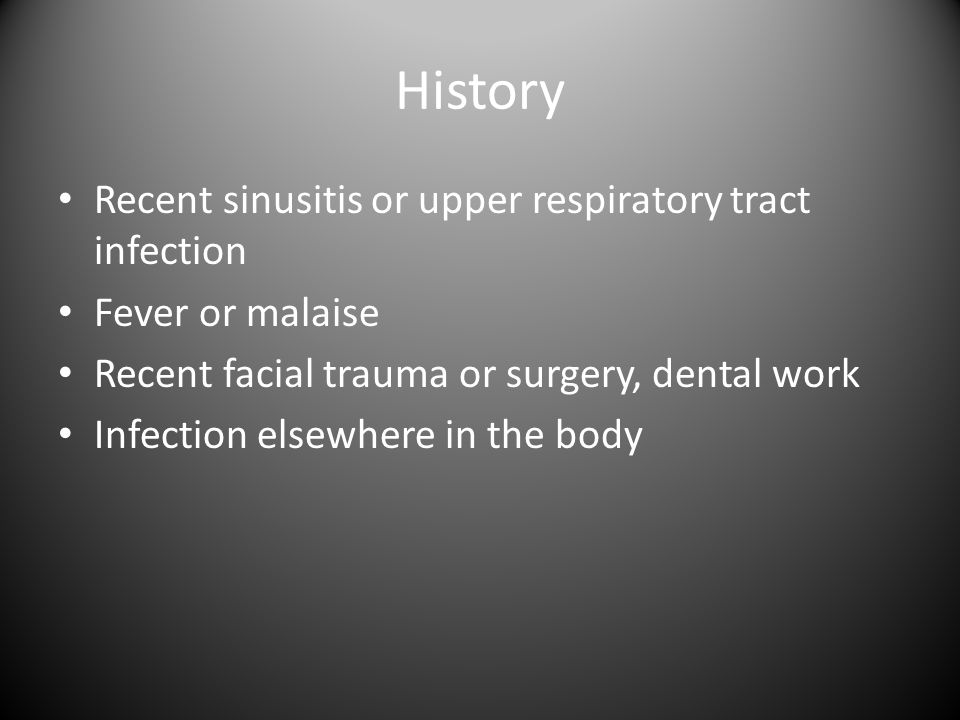 History Recent sinusitis or upper respiratory tract infection