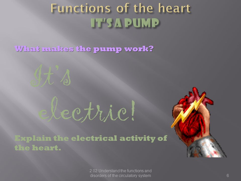 Functions of the heart It's a PUMP