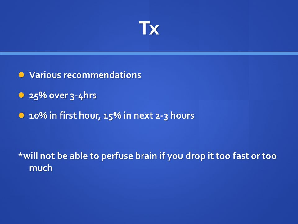 Tx Various recommendations 25% over 3-4hrs