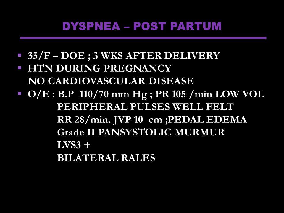 DYSPNEA – POST PARTUM 35/F – DOE ; 3 WKS AFTER DELIVERY