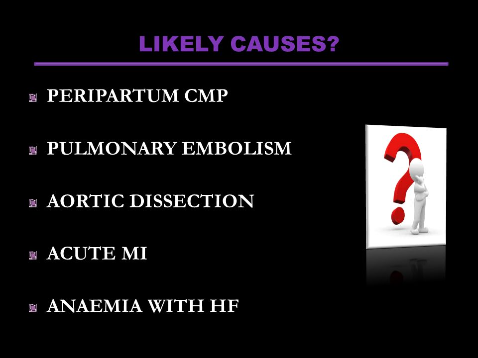 LIKELY CAUSES PERIPARTUM CMP PULMONARY EMBOLISM AORTIC DISSECTION