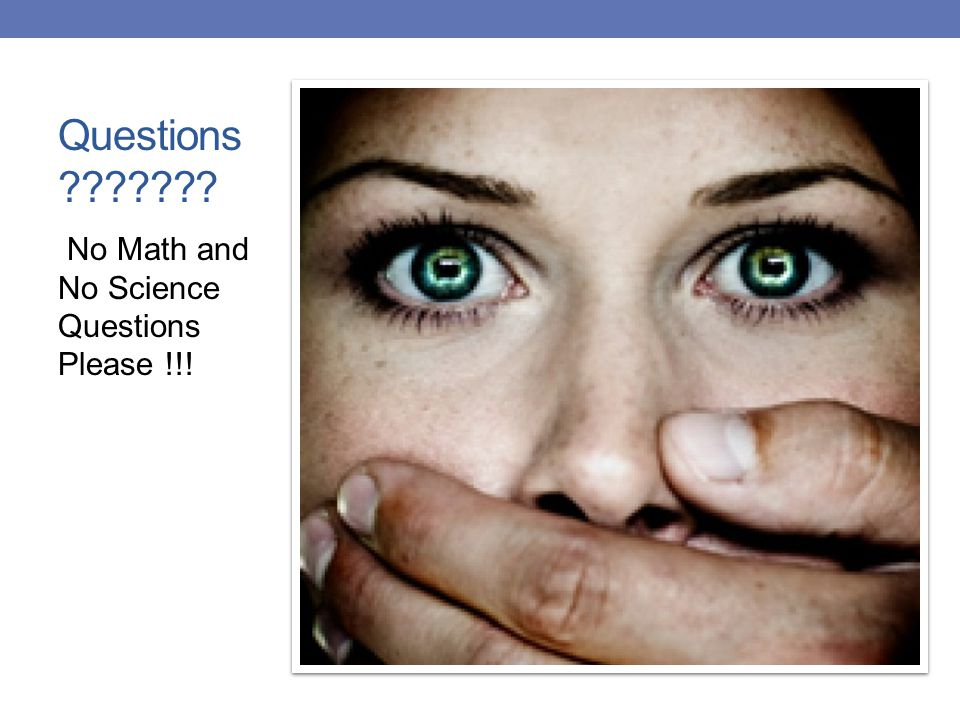 Questions No Math and No Science Questions Please !!!