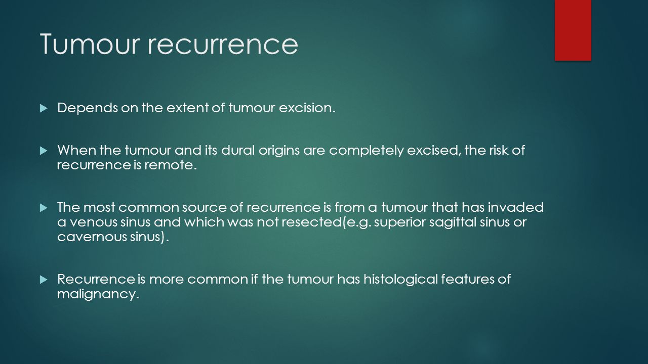 Tumour recurrence Depends on the extent of tumour excision.
