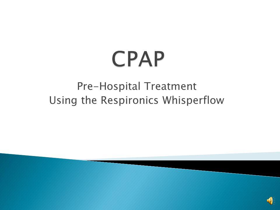 Pre-Hospital Treatment Using the Respironics Whisperflow