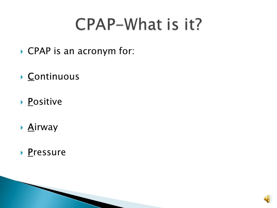 CPAP-What is it CPAP is an acronym for: Continuous Positive Airway
