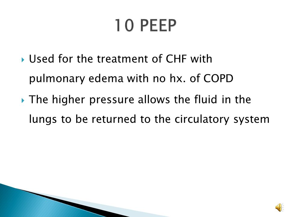 10 PEEP Used for the treatment of CHF with pulmonary edema with no hx. of COPD.