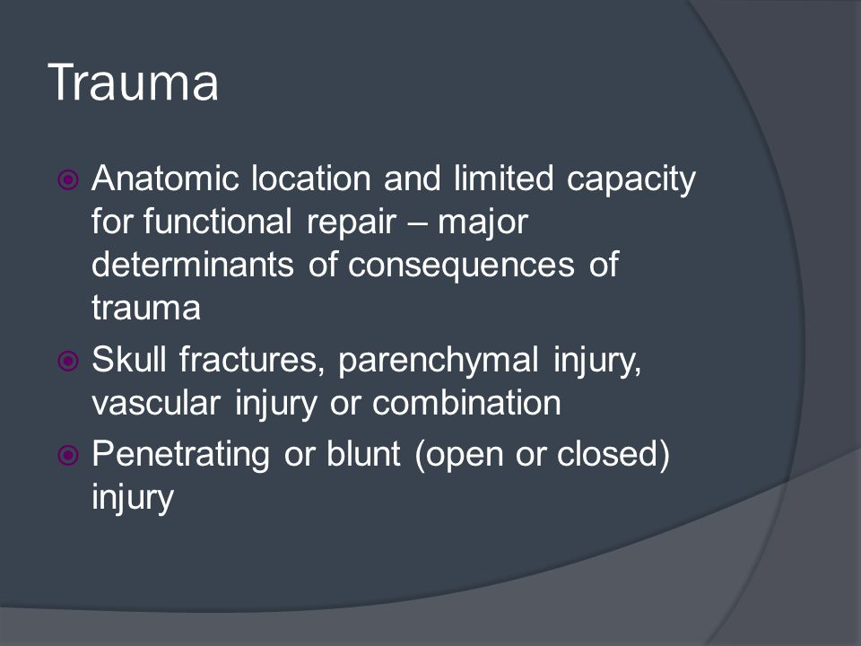 Trauma Anatomic location and limited capacity for functional repair – major determinants of consequences of trauma.